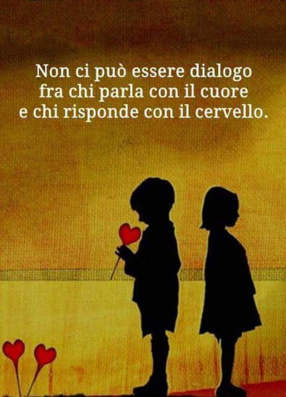 Non ci può essere dialogo fra chi parla con il cuore e chi risponde con il cervello