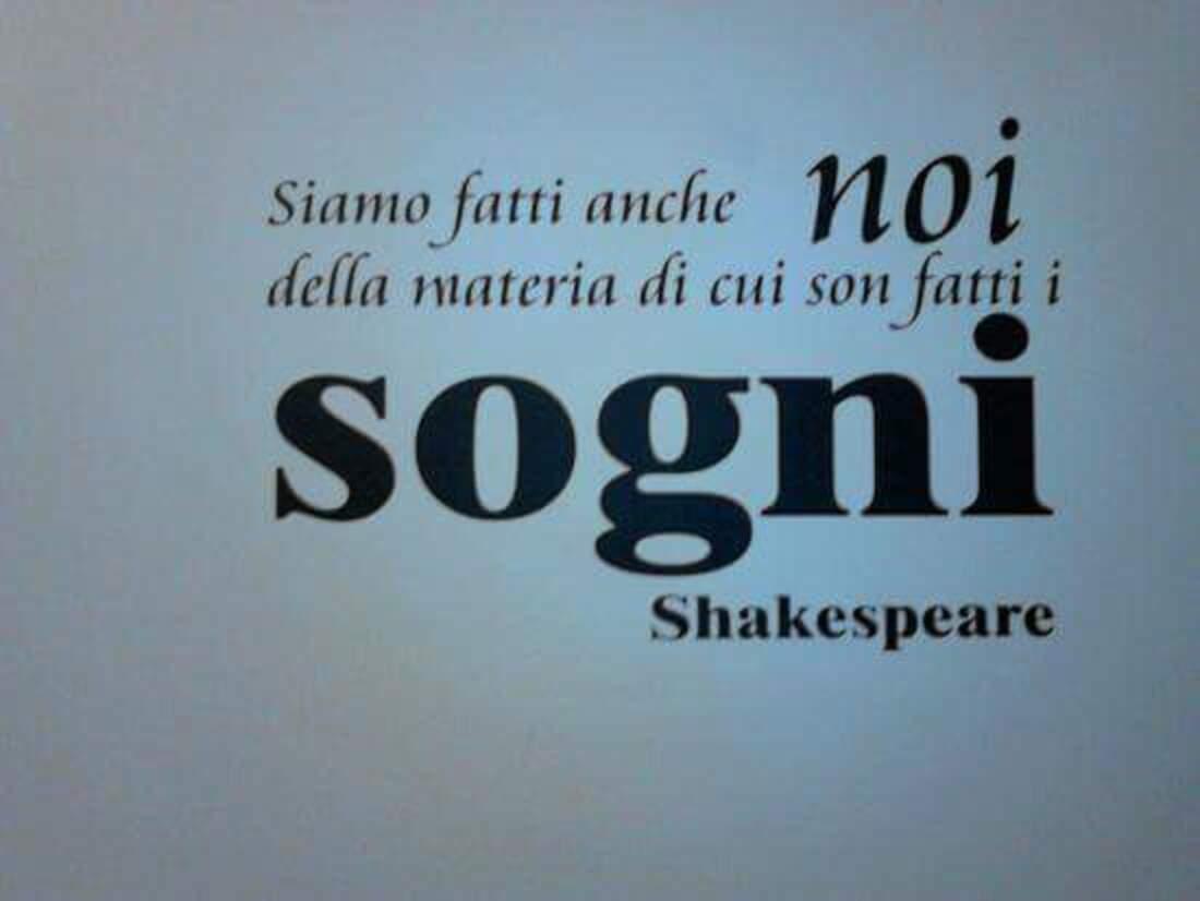 Siamo fatti anche noi della materia di cui son fatti i sogni - Shakespeare