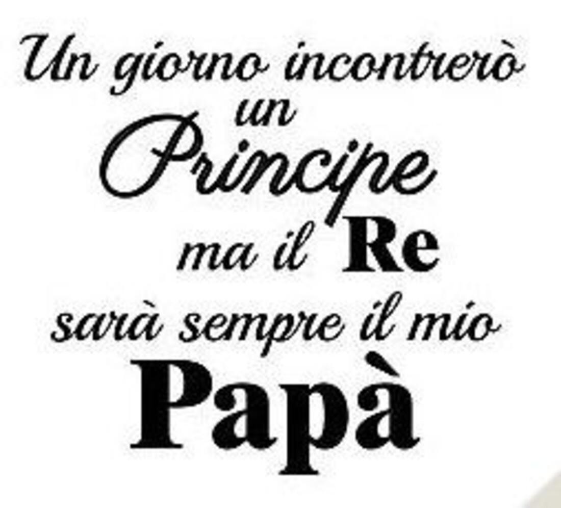Un giorno incontrerò un principe ma il re sarà sempre il mio papà