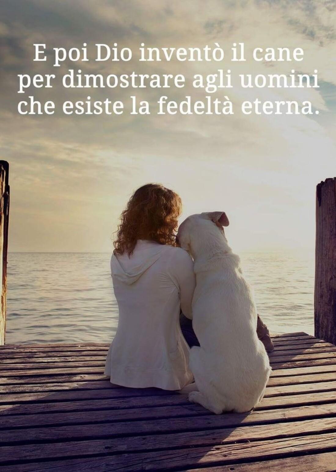 E poi Dio inventò il cane per dimostrare agli uomini che esiste la fedeltà eterna