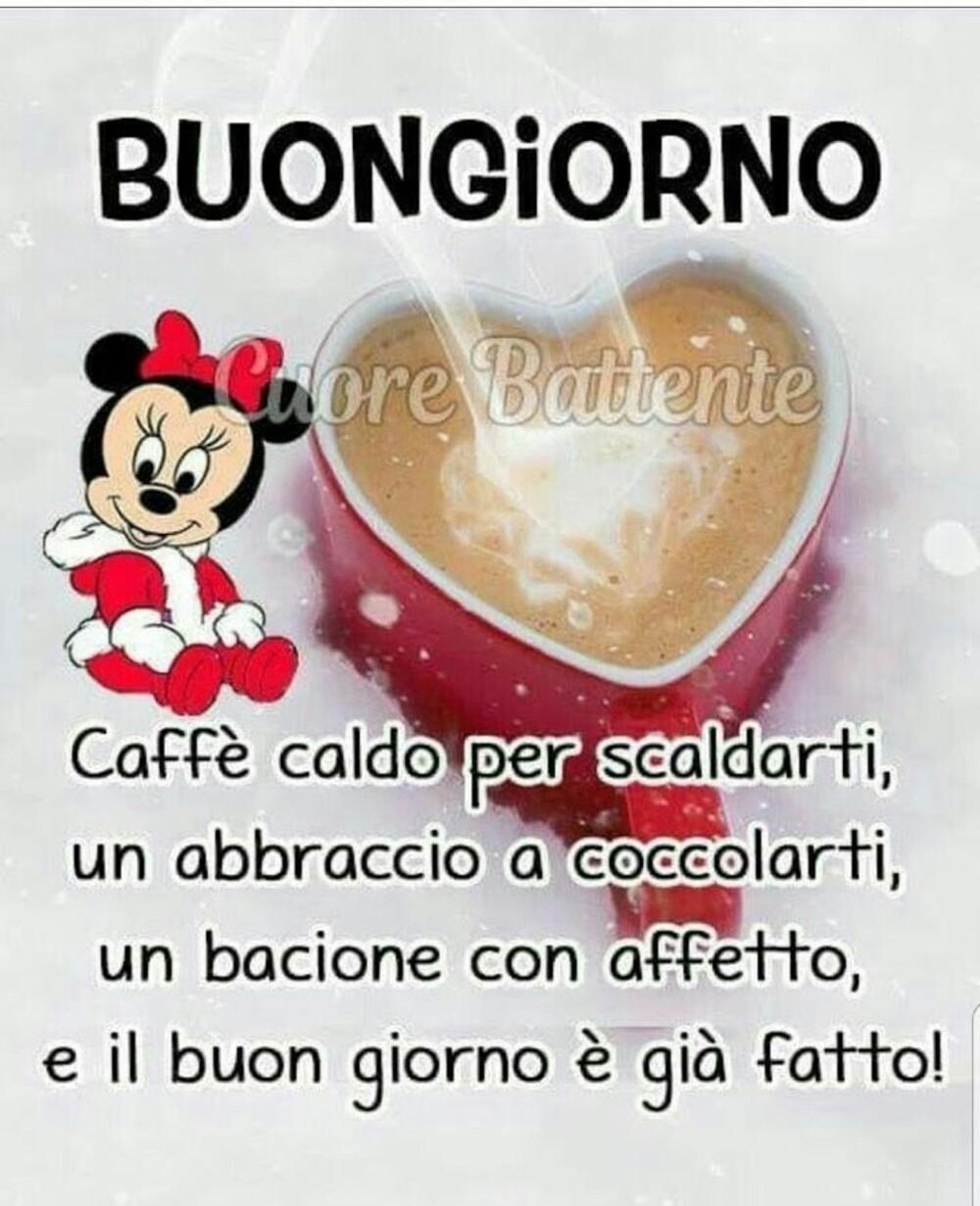 Buongiorno caffè caldo per scaldarti, un abbraccio a coccolarti, un bacione con affetto, e il buon giorno è già fatto!