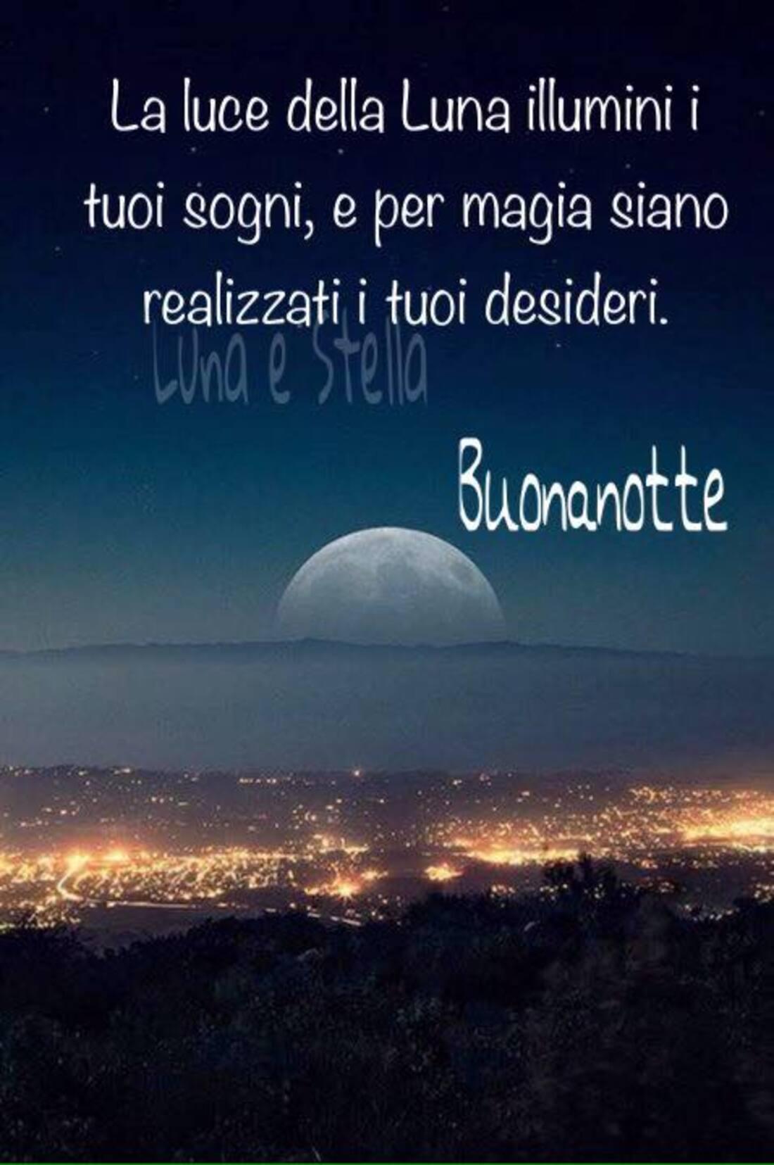 La luce della luna illumini i tuoi sogni e per magia siano realizzati i tuoi desideri