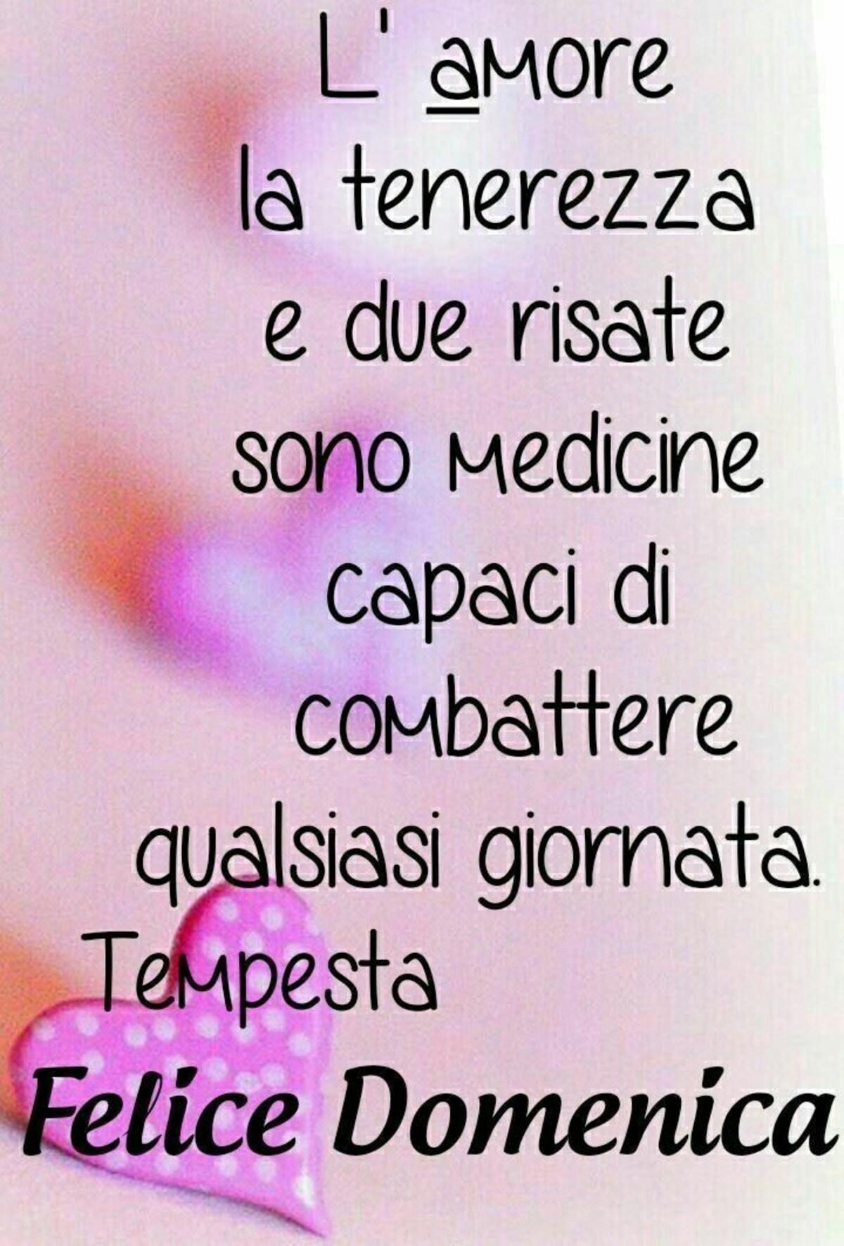 L'amore la tenerezza e due risate sono medicine capaci di combattere qualsiasi giornata. Felice Domenica