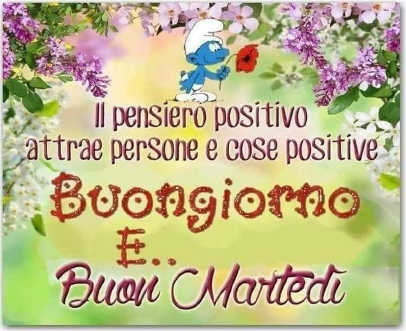 Il pensiero positivo attrae le persone e cose positive Buongiorno e Buon Martedì