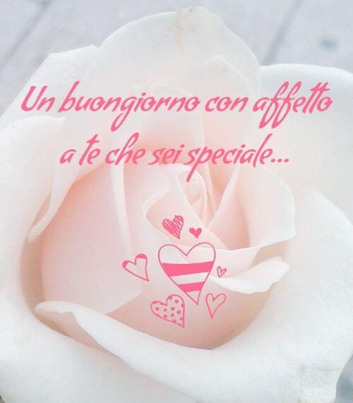 """""""Un Buongiorno con affetto a Te che sei Speciale..."""""""