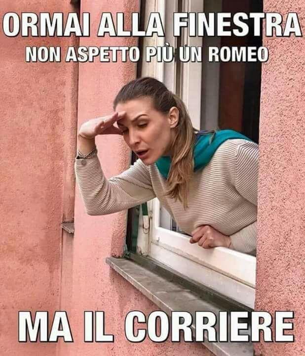 """""""Oramai alla finestra non aspetto più un Romeo... ma il corriere !"""""""