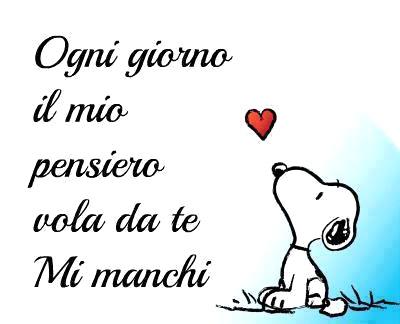 """""""Ogni giorno il mio pensiero vola da te. Mi Manchi"""""""