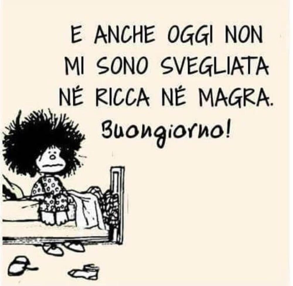 """""""E anche oggi non mi sono svegliata nè ricca nè magra... Buongiorno!"""" - Mafalda"""