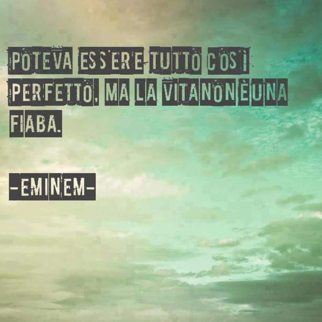 """""""Poteva essere tutto così perfetto. Ma la vita non è una fiaba."""" - Eminem"""