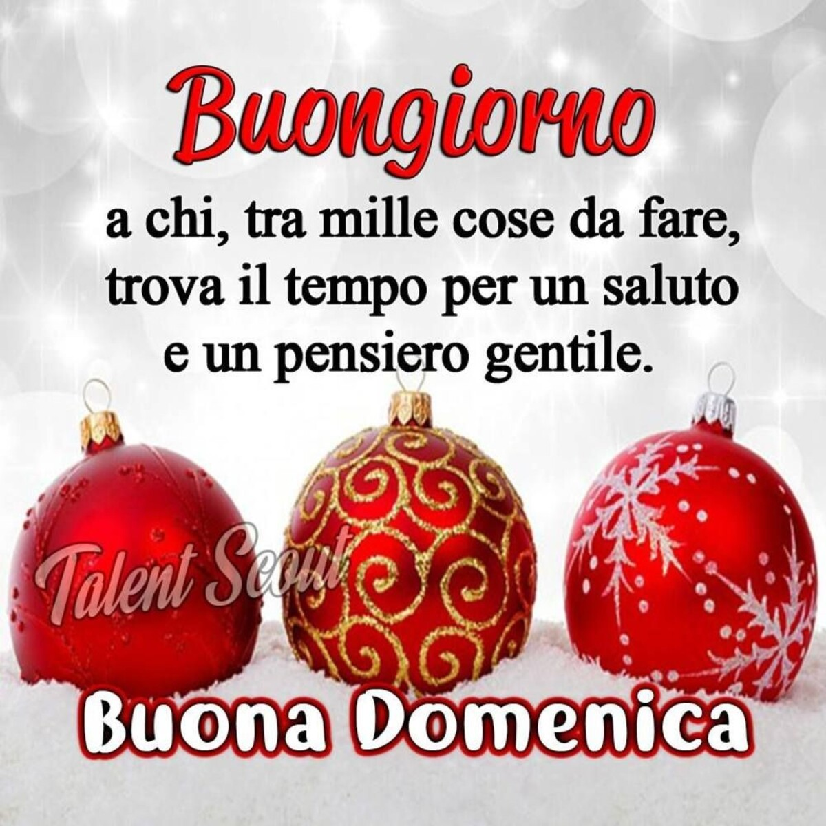 """""""Buongiorno a chi, tra mille cose da fare, trova il tempo per un saluto e un pensiero gentile. Buona Domenica"""" - immagini natalizie"""