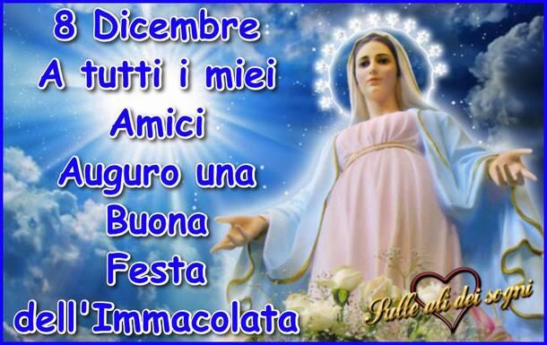 8 Dicembre A tutti i miei amici auguro una Buona Festa dell'Immacolata