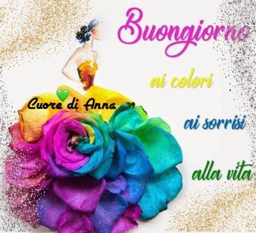 Buongiorno ai colori, ai sorrisi, alla vita (Cuore di Anna)